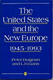 The United States and the New Europe, 1945-1993, Duignan, Peter and Gann, L. H., 1557865191