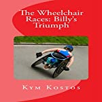 The Wheelchair Races: Billy's Triumph | Kym Kostos