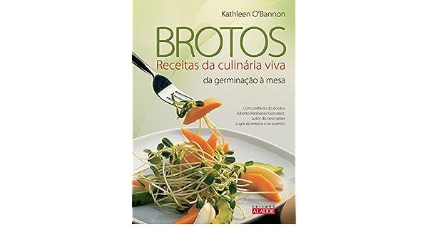 Brotos: Receitas da Culinaria Viva da Germinacao a Mesa: Kathleen O ...