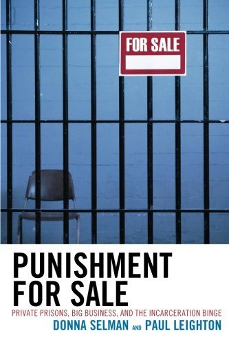 Punishment for Sale: Private Prisons, Big Business, and the Incarceration Binge: Private Prisons, Big Business, and the