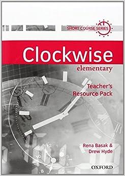 Clockwise: Elementary: Teacher's Resource Pack: Teacher's Resource Pack Elementary level by Rena Basak (17-May-2001)