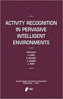 Activity Recognition in Pervasive Intelligent Environments (Atlantis Ambient and Pervasive Intelligence)