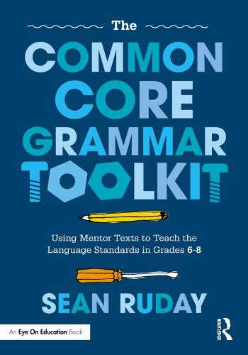 The Common Core Grammar Toolkit: Using Mentor Texts to Teach the Language Standards in Grades 6-8 Pdf