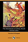 The Adventures of Jimmy Skunk, Thornton W. Burgess, 1406553182