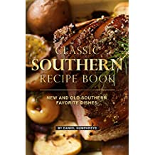 Classic Southern Recipe Book: New and Old Southern Favorite Dishes