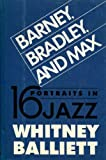 Barney, Bradley, and Max, Whitney Balliett, 0195061241