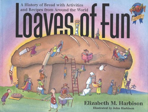 Loaves of fun a history of bread with activities and recipes from loaves of fun a history of bread with activities and recipes from around the world fandeluxe Document