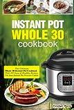 Instant Pot Whole 30 Cookbook: The Ultimate Whole 30 Instant Pot...