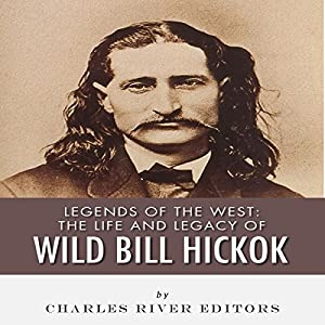 Legends of the West: The Life and Legacy of Wild Bill Hickok Audiobook
