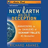 A New Earth, An Old Deception: Awakening to the Dangers of Eckhart Tolle's #1 Best Seller (Unabridged)