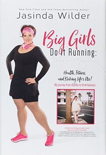 Big Girls Do It Running: Health, Fitness, and Kicking Life's Ass!: My Journey from 430lbs to Fit and Fabulous