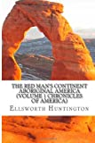 The Red Man's Continent Aboriginal America (Volume 1 Chronicles of America), Ellsworth Huntington, 1490346716