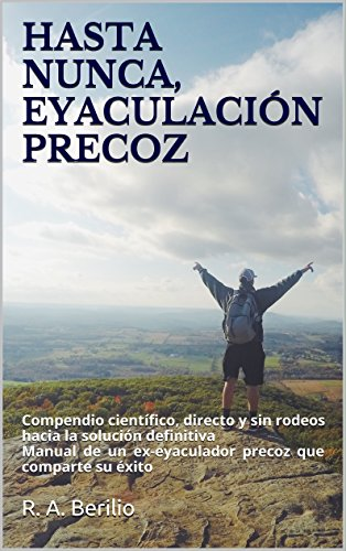 HASTA NUNCA, EYACULACIÓN PRECOZ: Compendio científico, directo y sin rodeos hacia la solución def