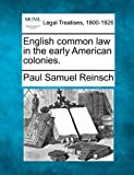 English common law in the early American Colonies, Paul Samuel Reinsch, 124000270X