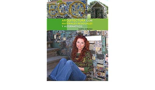 Amazon.com: Arquitectura con materiales residuales y alternativos: Guías detalladas para la autoconstrucción con residuos (Spanish Edition) eBook: Marta ...