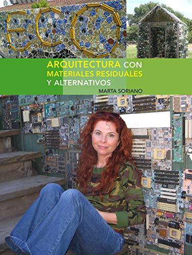 Arquitectura con materiales residuales y alternativos: Guías detalladas para la autoconstrucción con residuos (Spanish