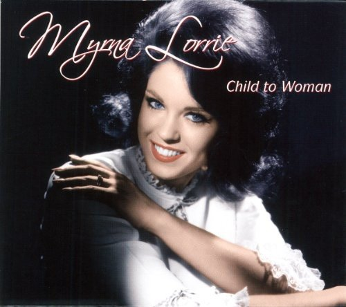 CD : Myrna Lorrie - Child to Woman (Canada - Import)