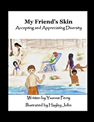 My Friend's Skin ~ Accepting and Appreciating Diversity (The Sid Series ~ A Collection of Holistic Stories for Children)