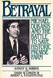 Betrayal : Michael Dukakis and the Struggle to Save Historic Prowse Farm, Robbins, Harvey B. and Cowens, David, 0898031613
