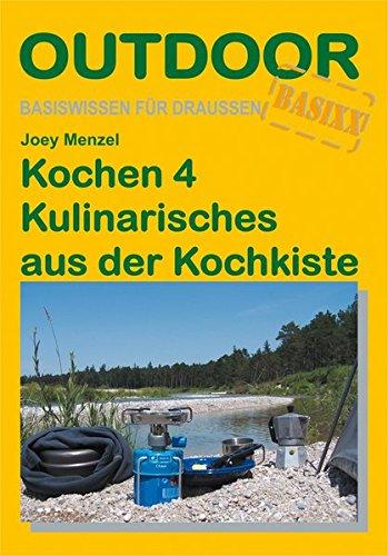 Kochen 4 - Kulinarisches aus der Kochkiste: Basiswissen für Draussen (Basiswissen für draußen) Taschenbuch – 26. Juli 2007 Joey Menzel Conrad Stein Verlag GmbH 3866862148 Allg. Kochbücher
