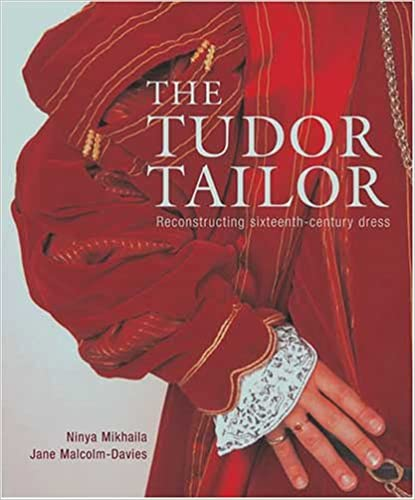 "Cover for ""The Tudor Tailor"" by Ninya Mikhaila & Jane Malcolm-Davies"