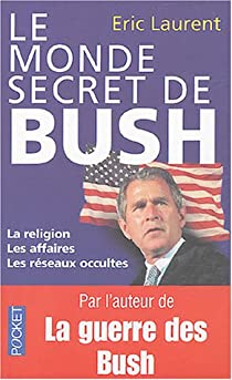 Le monde secret de Bush. La religion, les affaires, les réseaux occultes par Laurent