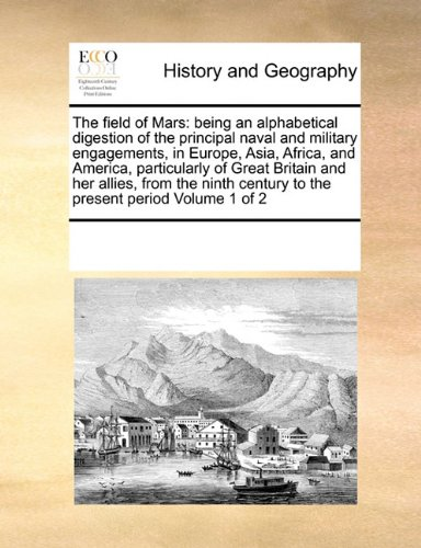 Download The field of Mars: being an alphabetical digestion of the principal naval and military engagements, in Europe, Asia, Africa, and America, particularly ... century to the present period  Volume 1 of 2 pdf epub