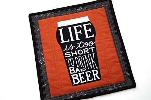Life is Too Short to Drink Bad Beer Quilted Wall Hanging