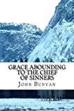 img - for John Bunyan, Grace Abounding to the Chief of Sinners: A Brief Relation of the Exceeding Mercy of God in Christ to His Poor Servant book / textbook / text book