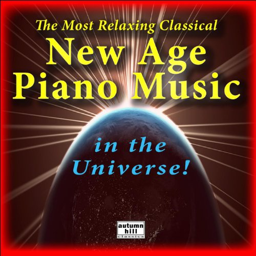- The Most Relaxing Classical New Age Piano Music In The Universe: The Best Of Relaxing Classical New Age Piano Music