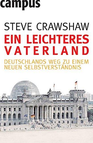 Ein leichteres Vaterland: Deutschlands Weg zu einem neuen Selbstverständnis
