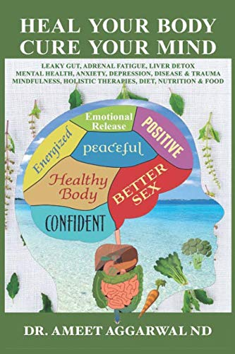 Heal Your Body, Cure Your Mind: Leaky Gut, Adrenal Fatigue, Liver Detox, Mental Health, Anxiety, Depression, Disease & Trauma. Mindfulness, Holistic Therapies, Nutrition & Food Diet - Irritable Bowel Syndrome Anxiety