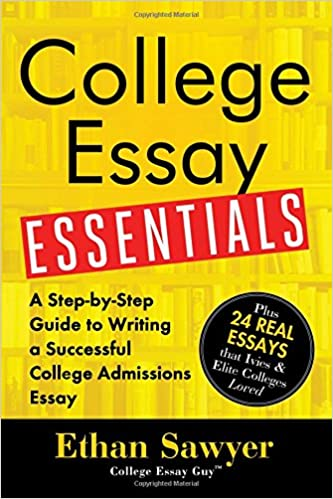 college essay essentials a step by step guide to writing a college essay essentials a step by step guide to writing a successful college admissions essay ethan sawyer 9781492635123 com books