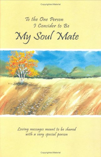 Read Online To the One Person I Consider to Be My Soul Mate: Loving Messages Meant to Be Shared With a Very Special Person (Love) pdf