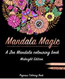 Adult colouring books: Mandala Magic a zen mandala colouring book (midnight edition, best colouring books for adults, mandala colouring book, stress less book, stress colouring book)