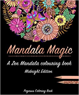 Adult Colouring Books Mandala Magic A Zen Book Midnight Edition Best For Adults Stress Less