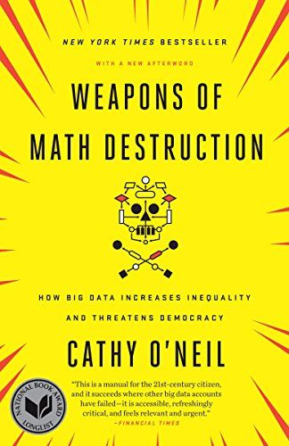 (Weapons of Math Destruction: How Big Data Increases Inequality and Threatens)