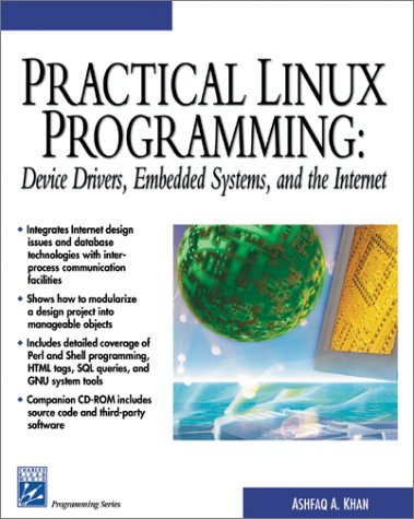 Practical Linux Programming: Device Drivers, Embedded systems, and the Internet (with CD- ROM) (Programming Series) by Brand: Charles River Media