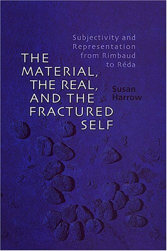 The Material, the Real, and the Fractured Self: Subjectivity and Representation from Rimbaud to Réda (University of Toronto Romance Series) by Brand: University of Toronto Press, Scholarly Publishing Division