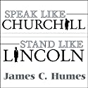 Speak Like Churchill, Stand Like Lincoln: 21 Powerful Secrets of History's Greatest Speakers Hörbuch von James C. Humes Gesprochen von: Norman Dietz