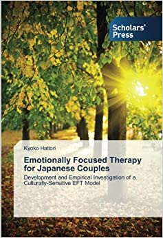 Emotionally Focused Therapy for Japanese Couples: Development and Empirical Investigation of a Culturally-Sensitive EFT Model
