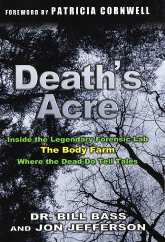- Death's Acre: Inside the Legendary Forensic Lab, The Body Farm, Where the Dead Do Tell Tales (includes 16 pages of B&W photos)