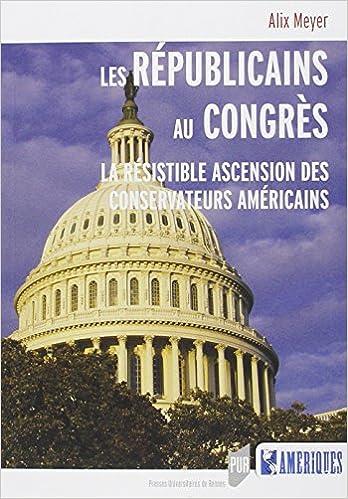 Téléchargement Les Républicains au Congrès : La résistible ascension des conservateurs américains pdf, epub