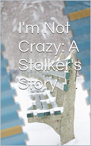 I'm Not Crazy: A Stalker's Story