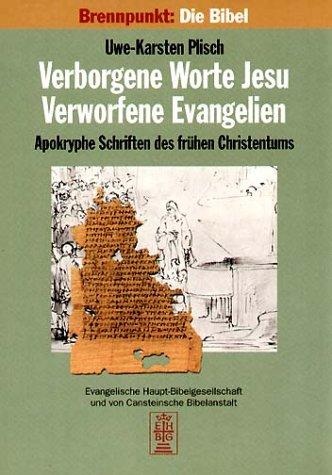 Brennpunkt: Die Bibel - Verborgene Worte Jesu, Verworfene Evangelien. Apokryphe Schriften des frühen Christentums