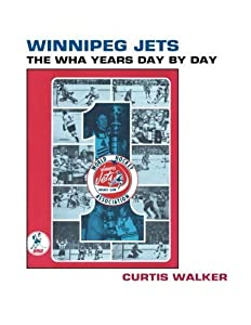 Winnipeg Jets: The WHA Years Day By Day by Curtis Walker (2013-05-27)