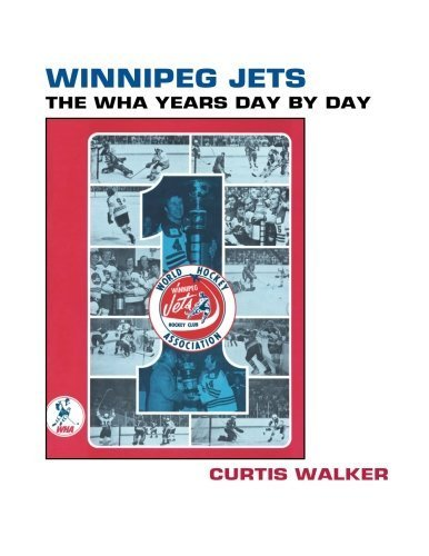 Winnipeg Jets: The WHA Years Day By Day by Curtis Walker - Winnipeg Sun Online