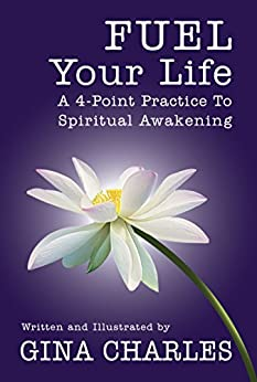 Fuel Your Life: A 4-Point Practice To Spiritual Awakening by [Charles, Gina]