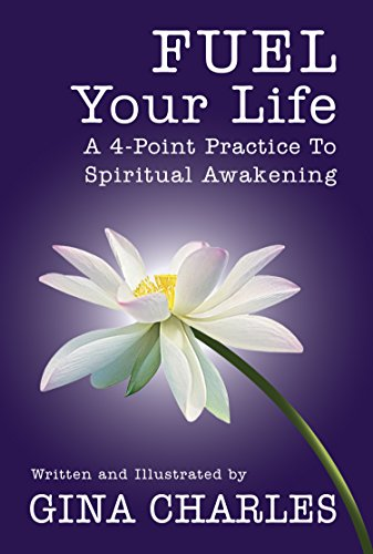 Book: Fuel Your Life - A 4-Point Practice To Spiritual Awakening by Gina Charles