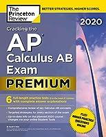 Cracking the AP Calculus AB Exam 2020, Premium Edition: 6 Practice Tests + Complete Content Review (College Test Preparation)